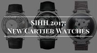 SIHH 2017: Cartier's New Luxury Watches