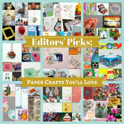 Editors Picks 200 Paper Crafts Youll Love