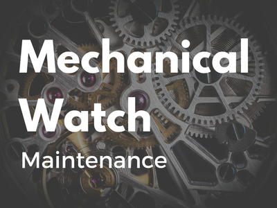 How to Maintain a Mechanical Watch