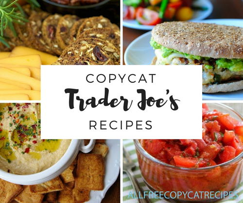 9 Copycat Recipes for Trader Joes Brand Items