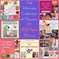 The Ultimate Collection of Flowers: 100+ DIY Paper Flowers