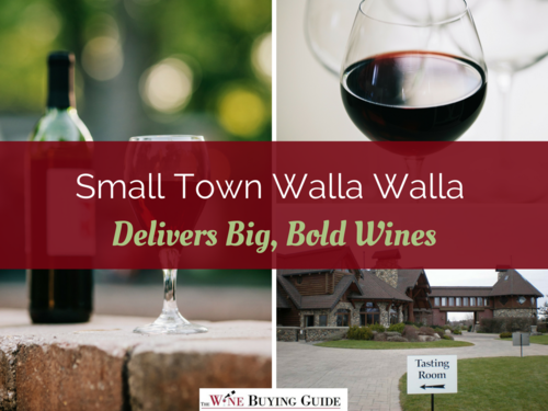Small Town Walla Walla Delivers Big Bold Wines