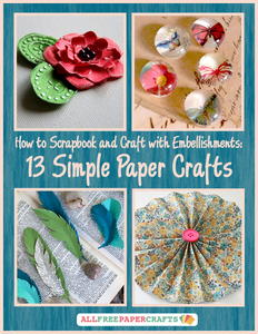 How to Scrapbook and Craft with Embellishments: 13 Simple Paper Crafts free eBook