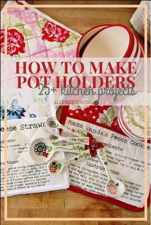 How to Make Potholders Patterns and Other Kitchen Projects