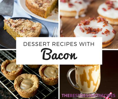15 Dessert Recipes with Bacon