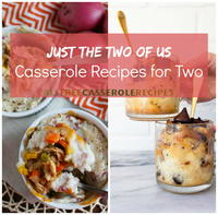 Just the Two of Us: 20 Casserole Recipes for Two