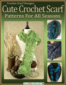 Crochet Scarf Designs: Cute Crochet Scarf Patterns For All Seasons