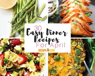 30 Easy Dinner Recipes for April