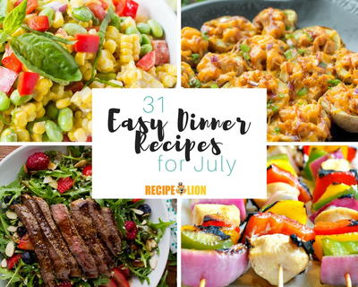 31 Easy Dinner Recipes for July