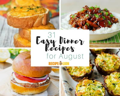 31 Easy Dinner Recipes for August
