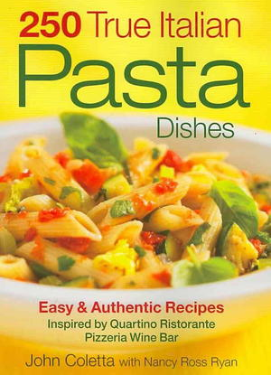 250 True Italian Pasta Dishes: Easy and Authentic Recipes