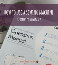 How to Use a Sewing Machine: Getting Comfortable