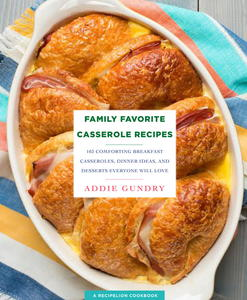 Family Favorite Casserole Recipes: 103 Comforting Breakfast Casseroles, Dinner Ideas, and Desserts Everyone Will Love RecipeLion Cookbook