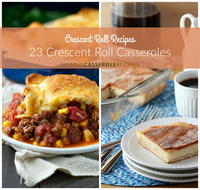 Crescent Roll Recipes: 23 Crescent Roll Casseroles