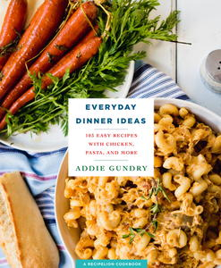 Everyday Dinner Ideas: 103 Easy Recipes for Chicken, Pasta, and Other Dishes Everyone Will Love RecipeLion Cookbook