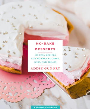 No-Bake Desserts: 103 Easy Recipes for No-Bake Cookies, Bars, and Treats