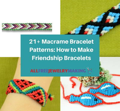 21 Macrame Bracelet Patterns How to Make Friendship Bracelets