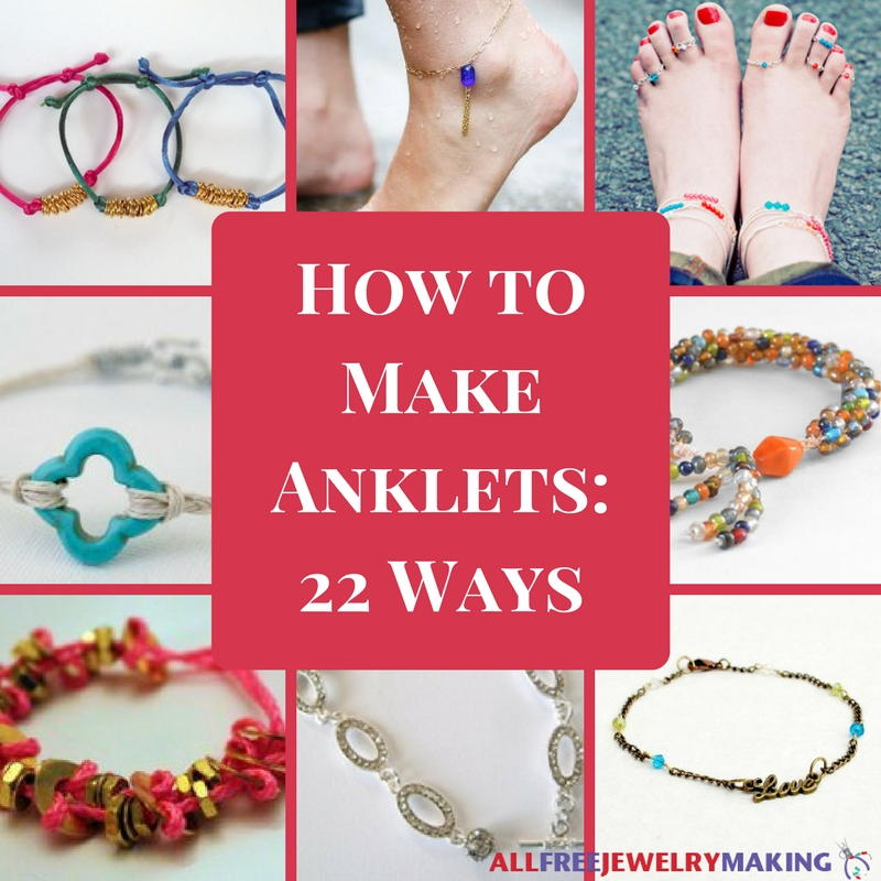 How To Make Anklets 22 Ways Allfreejewelrymaking Com
