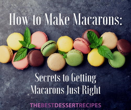 How to Make Macarons Secrets to Getting Macarons Just Right