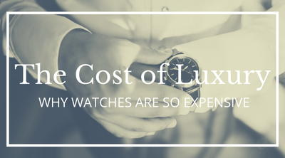 6 Reasons Why Luxury Watches are so Expensive