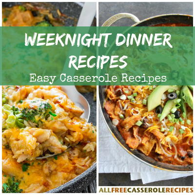 Weeknight Dinner Recipes 15 Easy Casserole Recipes