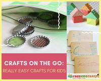 Really Easy Crafts for Kids: 46 Crafts On the Go