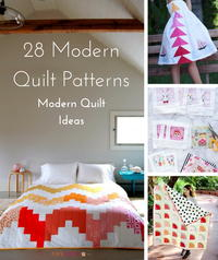 28 Modern Quilt Patterns and Modern Quilt Ideas