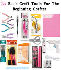 15 Basic Tools for the Beginning Crafter