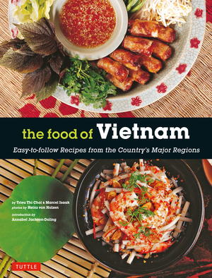 The Food of Vietnam: Easy-to-follow Recipes from the Country's Major Regions
