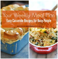 Your Weekly Meal Plan: 42 Easy Casserole Recipes for Busy People