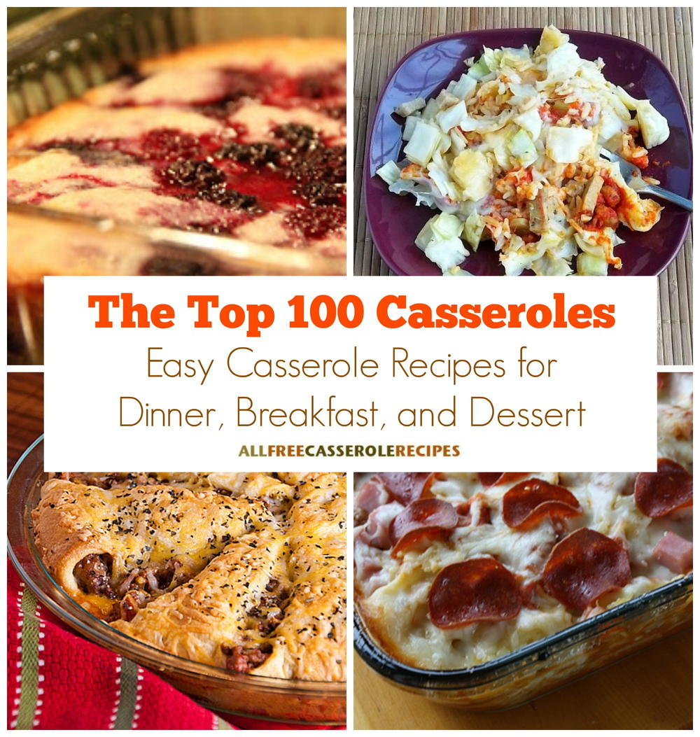 The Top 100 Casseroles: Easy Casserole Recipes For Dinner