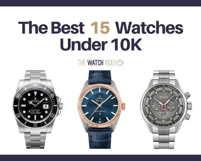 15 of the Best Watches Under $10,000 |
