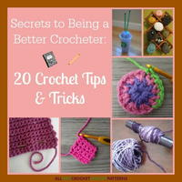 Secrets to Being a Better Crocheter: 20 Crochet Tips and Tricks