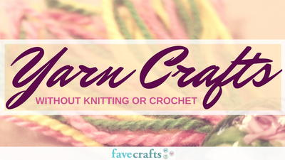 Yarn Crafts without Knitting or Crochet