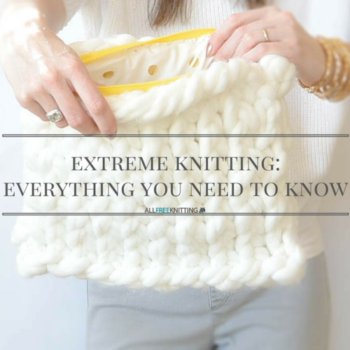 Extreme Knitting Everything You Need to Know About Giant Knitting Patterns