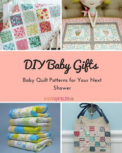 DIY Baby Gifts: 15 Baby Quilt Patterns for Your Next Shower