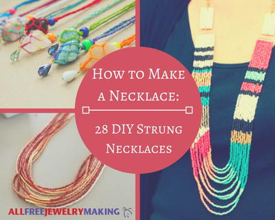 How to Make a Necklace 28 Strung DIY Necklaces