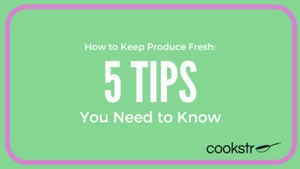 How to Keep Produce Fresh: 5 Tips You Need to Know