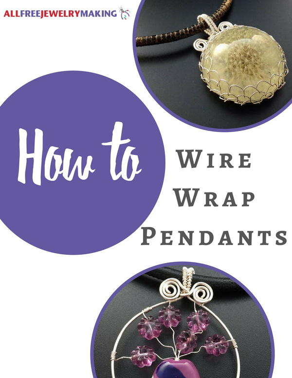 How to Wire Wrap Pendants: 15 Wire Wrapping Tutorials