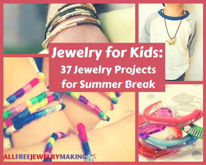 Jewelry for Kids: 37 Jewelry Making Ideas for Summer Break