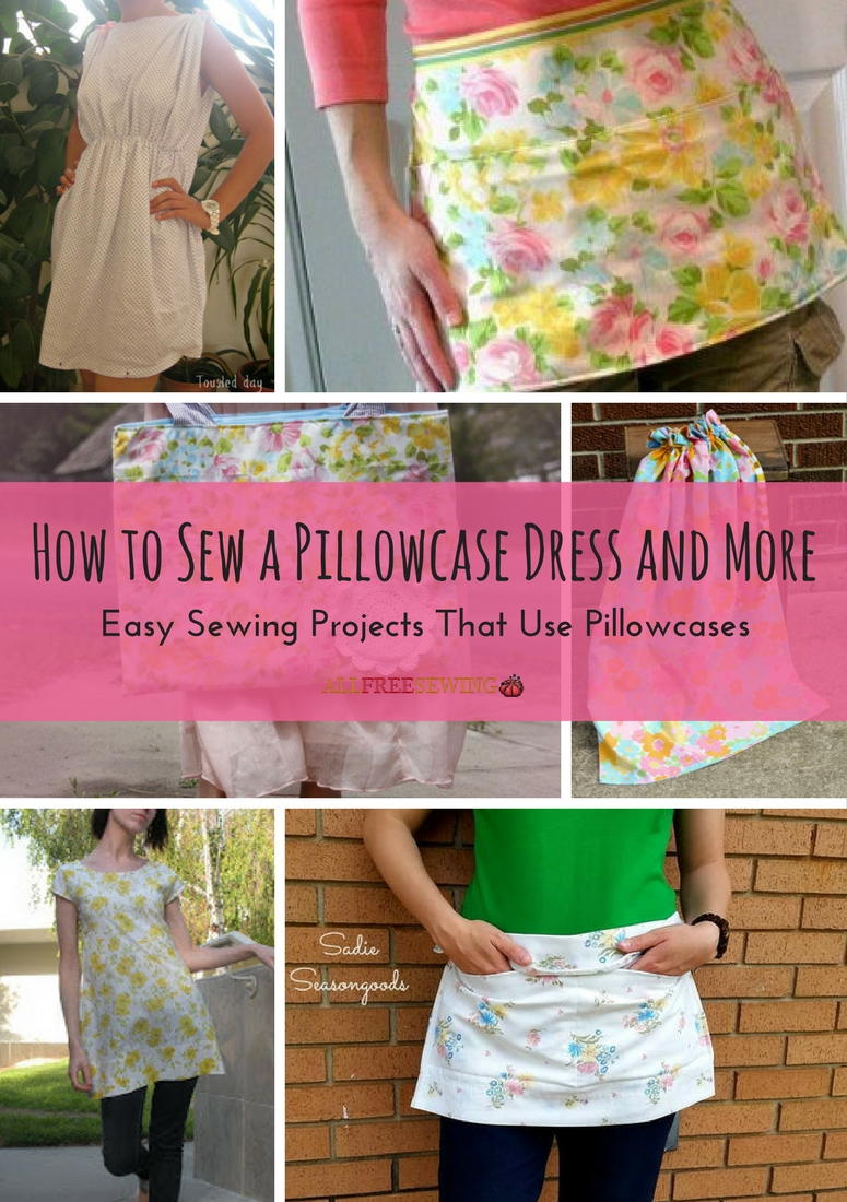 How to Sew a Pillowcase Dress and More: 16 Easy Sewing Projects that Use Pillowcases | AllFreeSewing.com & How to Sew a Pillowcase Dress and More: 16 Easy Sewing Projects ... pillowsntoast.com
