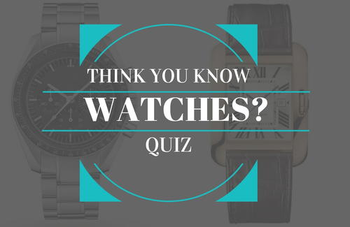 How Well Do You Know Watches