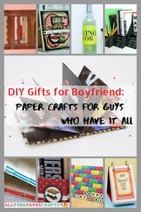 DIY Gifts for Boyfriend: 24+ Paper Crafts for Guys Who Have It All