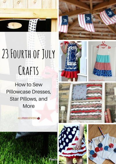 23 Fourth of July Crafts How to Sew Pillowcase Dresses Star Pillows and More