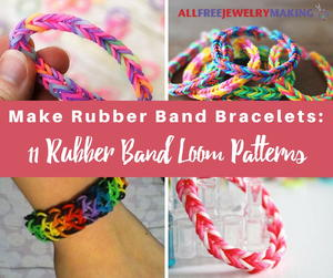 Make Rubber Band Bracelets: 11 Rubber Band Loom Patterns