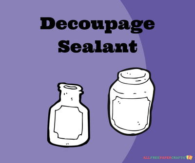 Decoupage Sealant