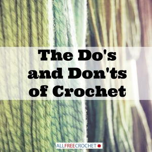 The Do's and Don'ts of Crochet