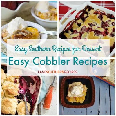 Easy Southern Recipes for Dessert 10 Easy Cobbler Recipes