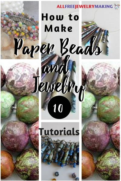 How to Make Paper Beads and Jewelry 10 Tutorials