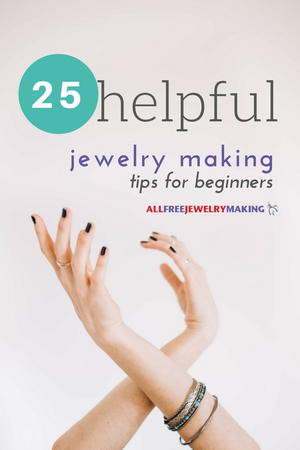 25 Helpful Jewelry Making Tips for Beginners